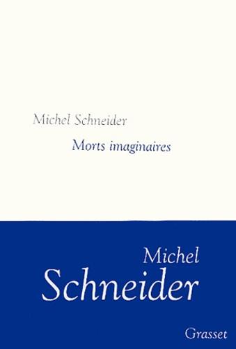 Michel Schneider - Morts imaginaires.