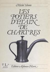 Michel Schonn et Philippe Boucaud - Les potiers d'étain de Chartres.