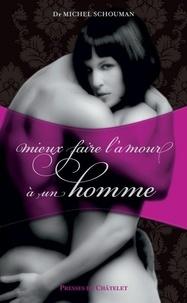 Michel Schouman - Mieux faire l'amour à un homme.