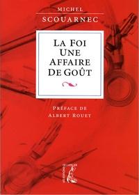 Michel Scouarnec - La foi, une affaire de goût - Annoncer l'Evangile et proposer la foi aujourd'hui.