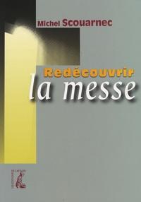 Michel Scouarnec - Redécouvrir la Messe.