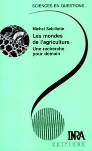 Michel Sebillotte - Les mondes de l'agriculture - Une recherche pour demain.