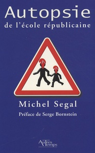Michel Segal - Autopsie de l'école républicaine.