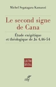Michel Segatagara Kamanzi - Le second signe de Cana - Etude exégétique et théologique de Jn 4, 46 - 54.