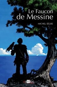 Michel Sègre - Le Faucon de Messine.