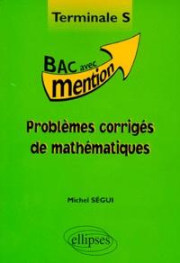 Michel Ségui - Problèmes corrigés de mathématiques, terminale S.