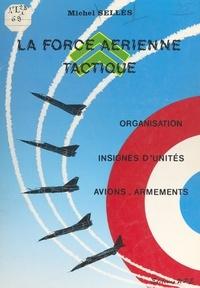 Michel Sellès - La force aérienne tactique - Organisation, insignes d'unités, avions-armements.