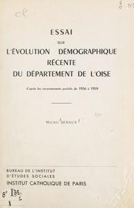 Michel Senaux et  Institut d'Études Sociales - Essai sur l'évolution démographique récente du département de l'Oise - D'après les recensements partiels de 1956 à 1959.