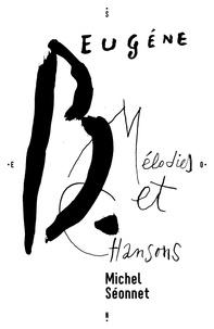 Michel Séonnet - Eugène B., Mélodies et Chansons.