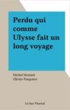Michel Séonnet et Olivier Pasquiers - Perdu qui comme Ulysse fait un long voyage.