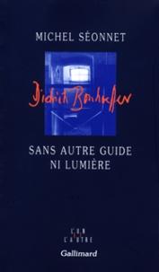Michel Séonnet - Sans autre guide ni lumière.