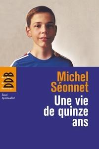 Michel Séonnet - Une vie de quinze ans.