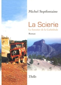 Michel Septfontaine - La Scierie - Le forestier de la Cathédrale.