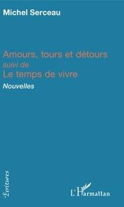 Michel Serceau - Amours, tours et détours - suivi de Le temps de vivre - Nouvelles.