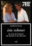 Michel Serceau - ERIC ROHMER. - Les jeux de l'amour du hasard et du discours.