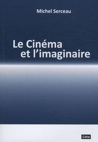 Michel Serceau - Le cinéma et l'imaginaire - Propositions pour une théorie du cinéma narratif.