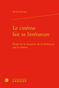 Le cinéma fait sa littérature- Etude de la réception de la littérature par le cinéma - Michel Serceau pdf epub