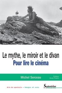 Michel Serceau - Le mythe, le miroir et le divan - Pour lire le cinéma.