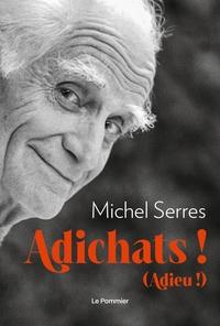 Michel Serres - Adichats ! - (Adieu !).