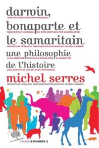 Darwin, Bonaparte et le Samaritain- Une philosophie de l'histoire - Michel Serres |