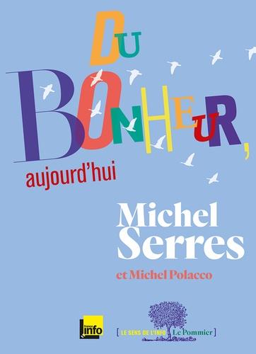 Michel Serres et Michel Polacco - Du bonheur, aujourd'hui.