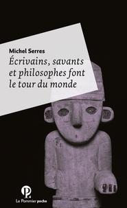 Michel Serres - Ecrivains, savants et philosophes font le tour du monde.