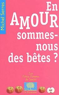 Michel Serres - En amour, sommes-nous des bêtes ?.