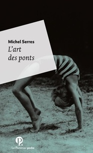 Michel Serres - L'art des ponts - Homo pontifex.
