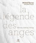 Michel Serres - La légende des anges - Hermès, Gabriel, Turing.