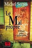 Michel Serres - Le Mal propre - Polluer pour s'approprier ?.