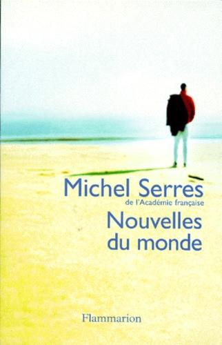 Michel Serres - Nouvelles du monde.