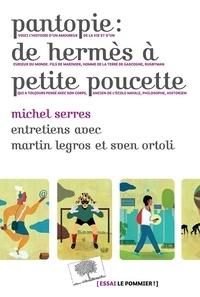 Pantopie : de Hermès à petite poucette- Entretiens avec Martin Legros et Sven Ortoli - Michel Serres pdf epub