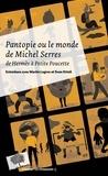 Michel Serres - Pantopie ou le monde de Michel Serres - De Hermès à Petite Poucette.