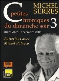 Michel Serres - Petites chroniques du dimanche soir - Tome 3, Mars 2007 - décembre 2008.