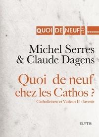 Michel Serres et Claude Dagens - Quoi de neuf chez les cathos ? - Catholicisme et Vatican II : l'avenir.