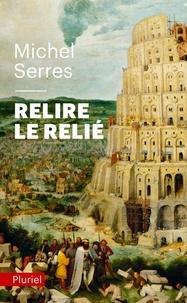 Michel Serres - Relire le relié.