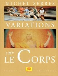 Michel Serres - Variations sur le corps.