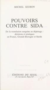 Michel Setbon - Pouvoirs contre sida - De la transfusion sanguine au dépistage : décisions et pratiques en France, Grande-Bretagne et Suède.