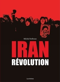 Michel Setboun et David Alliot - Iran : La Révolution.