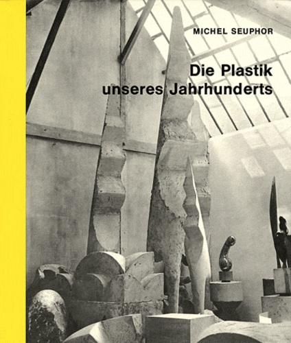 Michel Seuphor - Die Plastik unseres Jahrunderts - Wörterbuch der modernen Plastik.