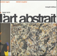 Michel Seuphor et Michel Ragon - L'art abstrait - Tome 4, 1945-1970 Amérique-Afrique-Asie-Océanie.