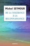 Michel Seymour - De la tolérance à la reconnaissance.