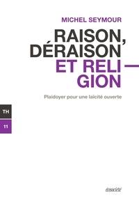 Michel Seymour - Raison, déraison, religion - Plaidoyer pour une laïcité ouve.