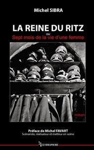 Michel Sibra - La reine du Ritz ou Sept mois de la vie d'une femme.