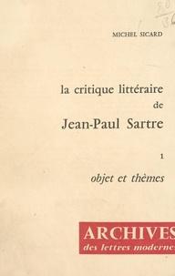 Michel Sicard et Michel J. Minard - La critique littéraire de Jean-Paul Sartre (1). Objet et thèmes.