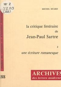 Michel Sicard et Michel J. Minard - La critique littéraire de Jean-Paul Sartre (2). Une écriture romanesque.