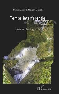 Michel Sicard et Mojgan Moslehi - Temps interférentiel dans la photographie.