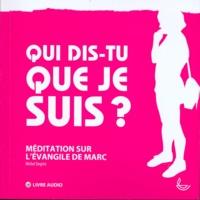 Michel Siegrist et Marlyne Bertone - Qui dis-tu que je suis? - Méditation sur l'évangile de Marc [livre audio.