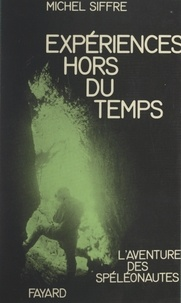 Michel Siffre - Expériences hors du temps.