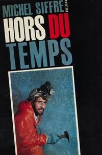 Michel Siffre et Marcel Bleustein-Blanchet - Hors du temps - L'expérience du 16 juillet 1962 au fond du gouffre de Scarasson par celui qui l'a vécue.